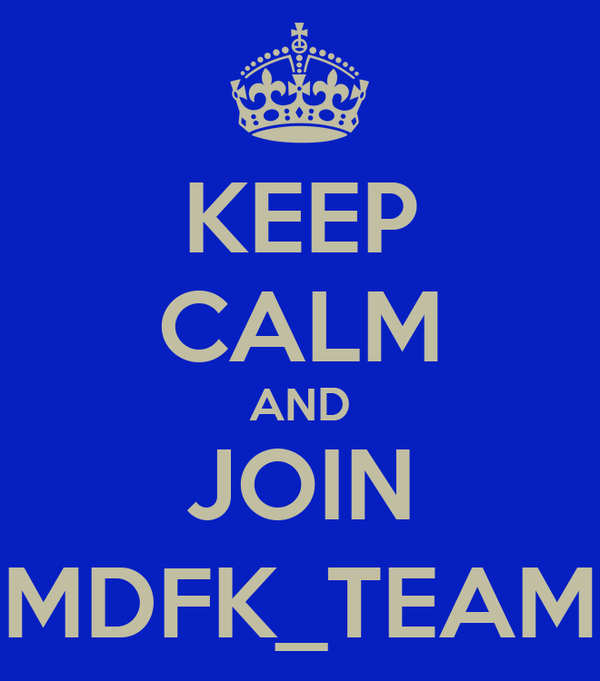 KEEP CALM AND JOIN MDFK_TEAM