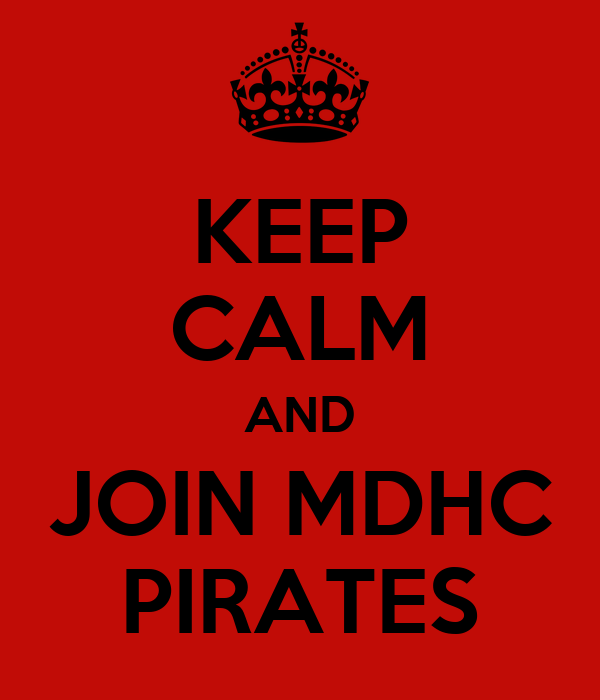 KEEP CALM AND JOIN MDHC PIRATES