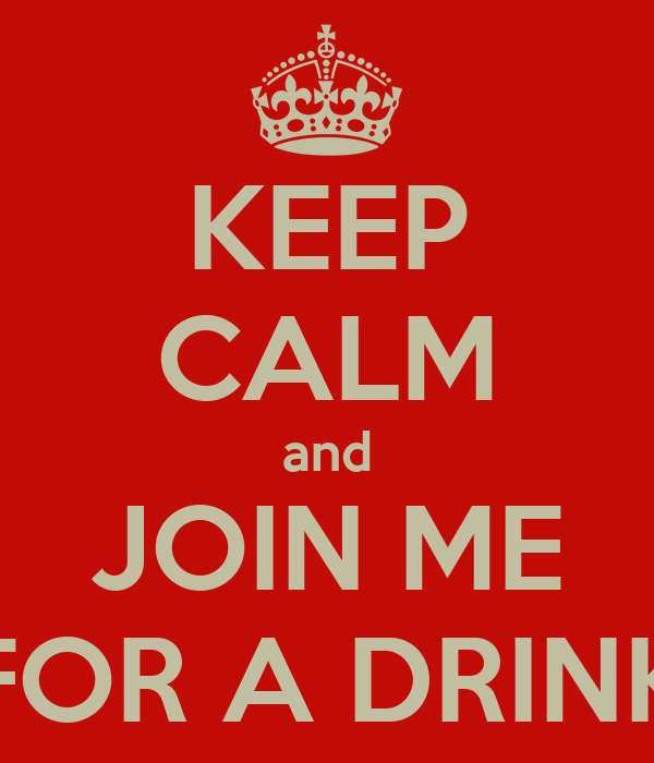 KEEP CALM and JOIN ME FOR A DRINK
