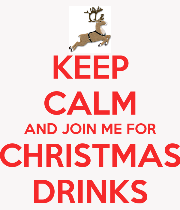 KEEP CALM AND JOIN ME FOR CHRISTMAS DRINKS