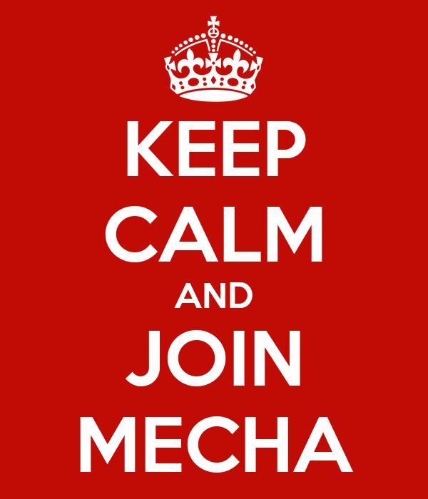 KEEP CALM AND JOIN MECHA