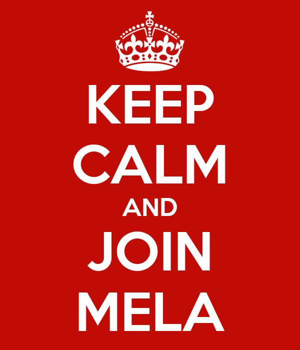 KEEP CALM AND JOIN MELA