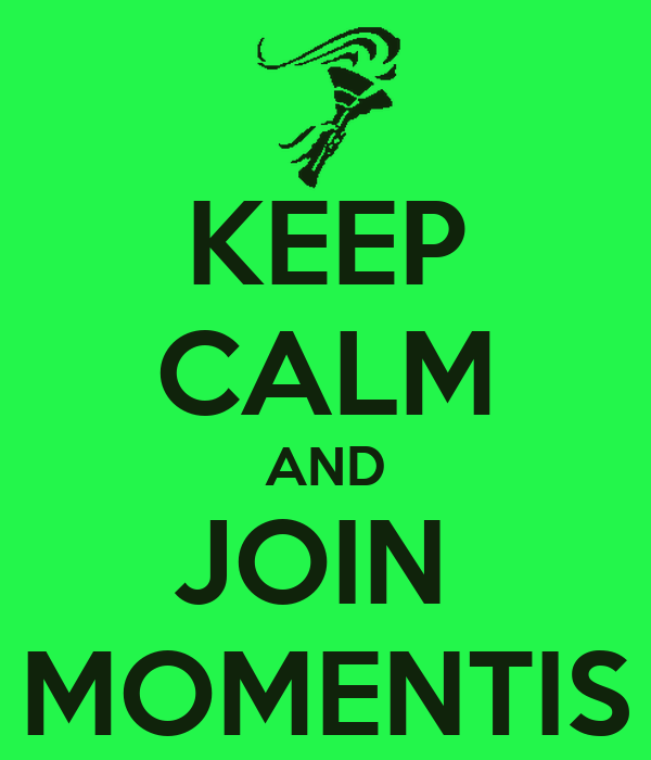KEEP CALM AND JOIN  MOMENTIS