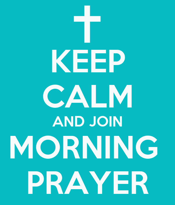 KEEP CALM AND JOIN MORNING  PRAYER