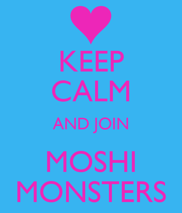 KEEP CALM AND JOIN MOSHI MONSTERS