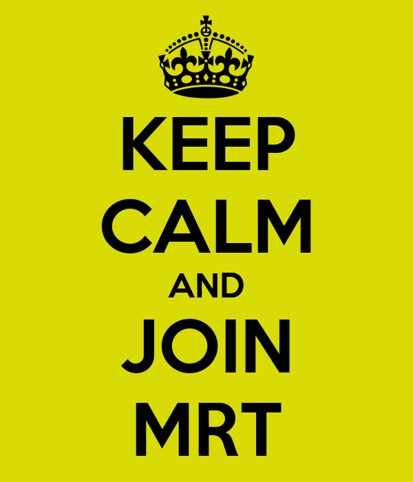 KEEP CALM AND JOIN MRT