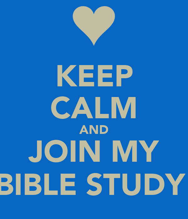 KEEP CALM AND JOIN MY BIBLE STUDY