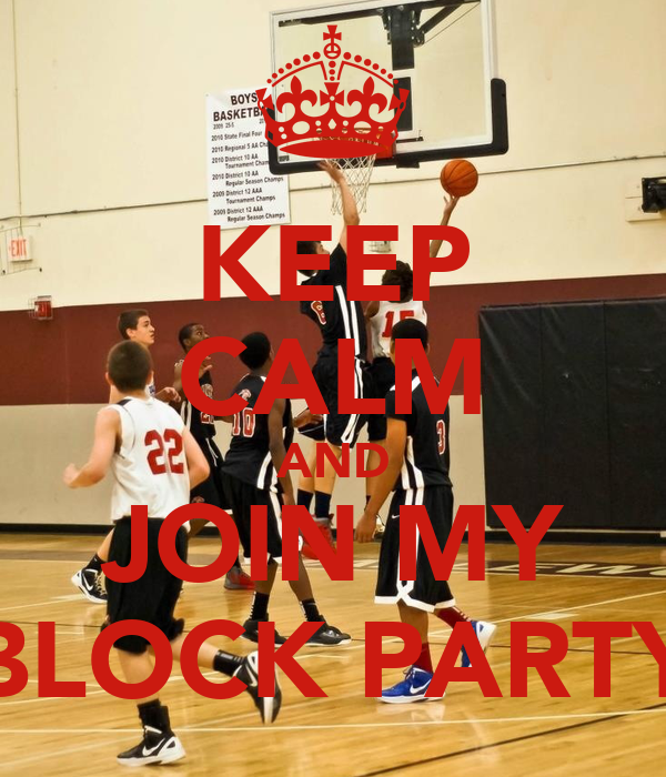 KEEP CALM AND JOIN MY BLOCK PARTY