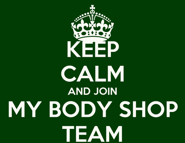KEEP CALM AND JOIN MY BODY SHOP TEAM