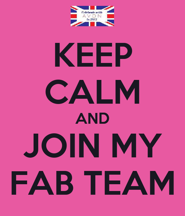 KEEP CALM AND JOIN MY FAB TEAM