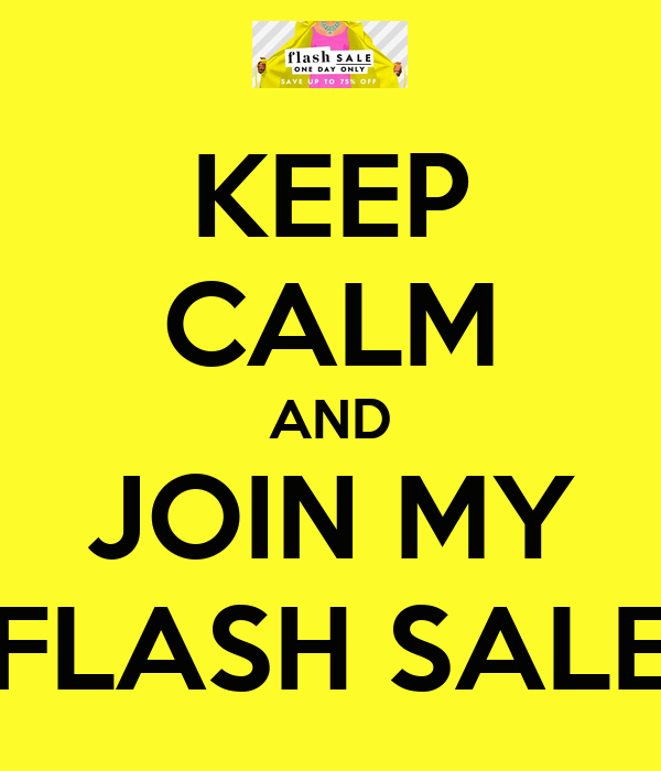 KEEP CALM AND JOIN MY FLASH SALE