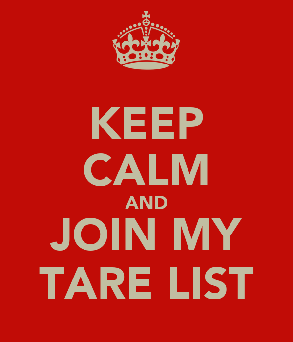 KEEP CALM AND JOIN MY TARE LIST
