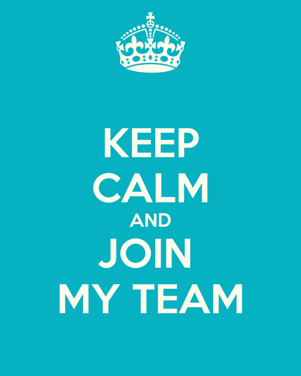 KEEP CALM AND JOIN  MY TEAM