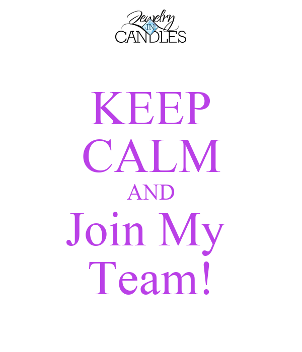 KEEP CALM AND Join My  Team!