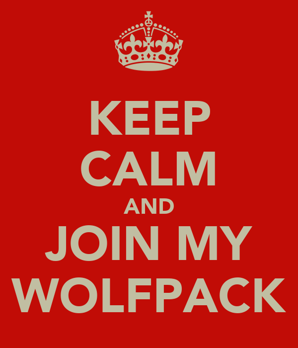 KEEP CALM AND JOIN MY WOLFPACK