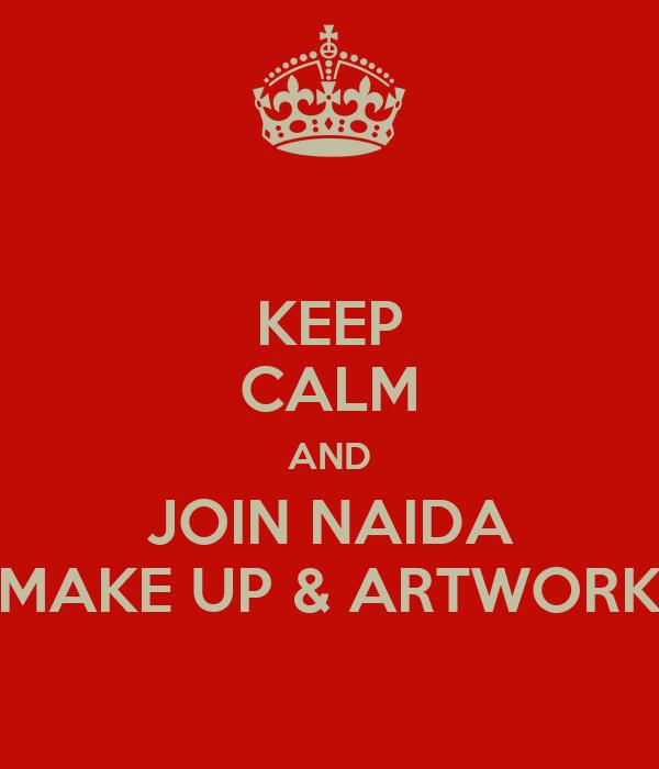 KEEP CALM AND JOIN NAIDA MAKE UP & ARTWORK