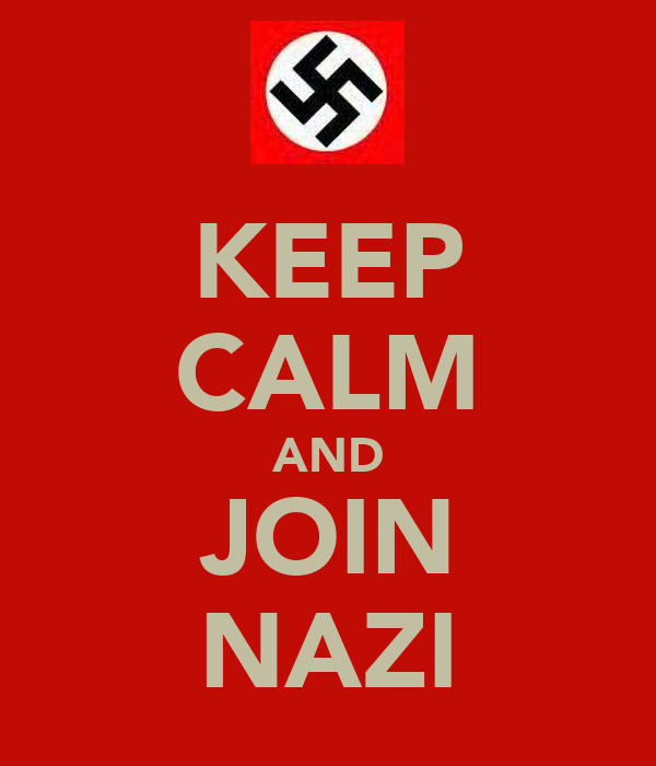 KEEP CALM AND JOIN NAZI