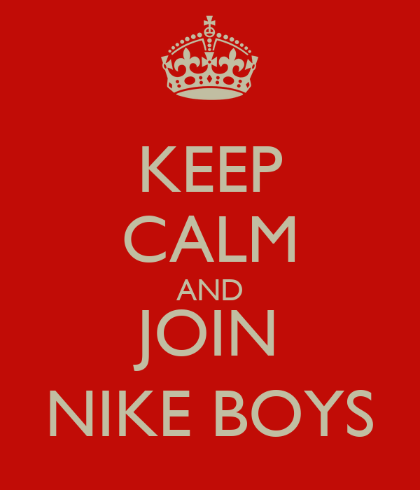 KEEP CALM AND JOIN NIKE BOYS