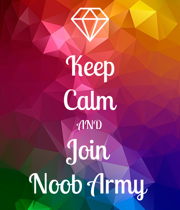 Keep Calm AND Join  Noob Army