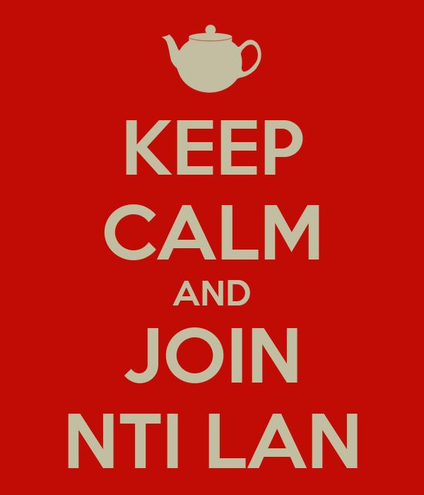 KEEP CALM AND JOIN NTI LAN