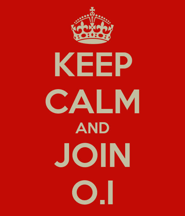 KEEP CALM AND JOIN O.I