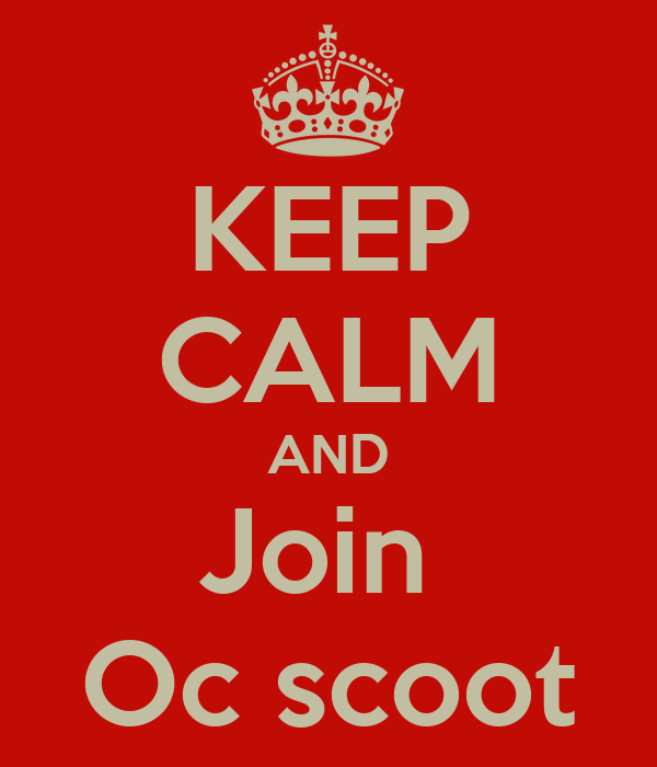 KEEP CALM AND Join  Oc scoot