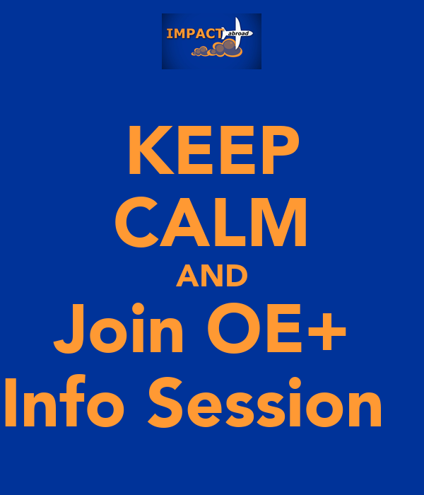 KEEP CALM AND Join OE+  Info Session