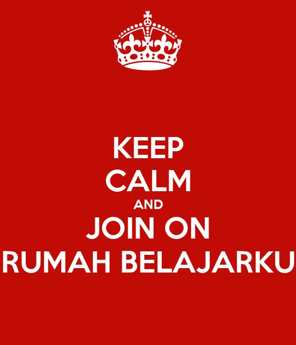 KEEP CALM AND JOIN ON RUMAH BELAJARKU
