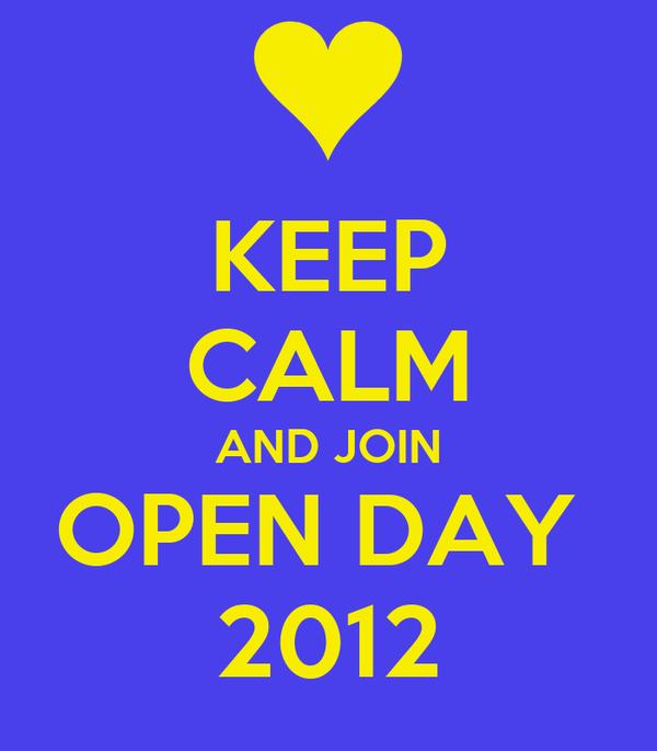 KEEP CALM AND JOIN OPEN DAY  2012