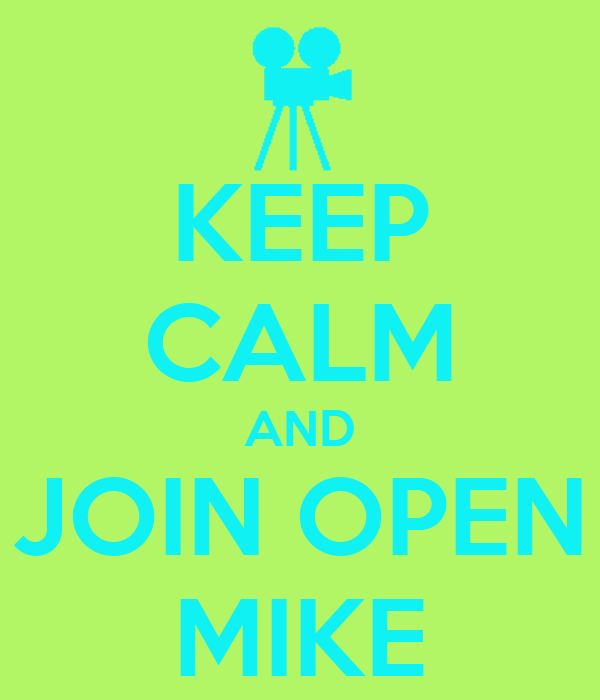 KEEP CALM AND JOIN OPEN MIKE