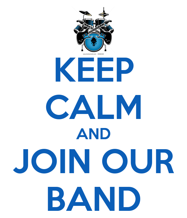 KEEP CALM AND JOIN OUR BAND