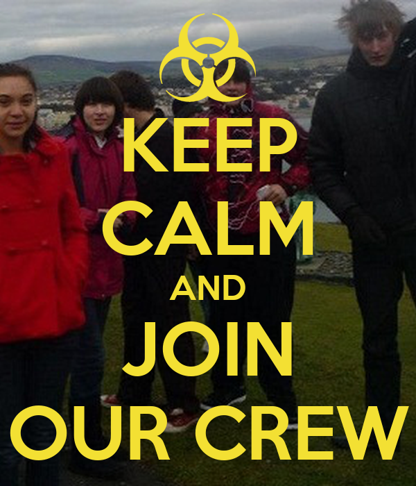 KEEP CALM AND JOIN OUR CREW