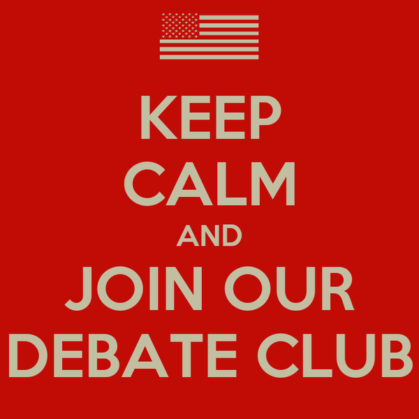 KEEP CALM AND JOIN OUR DEBATE CLUB