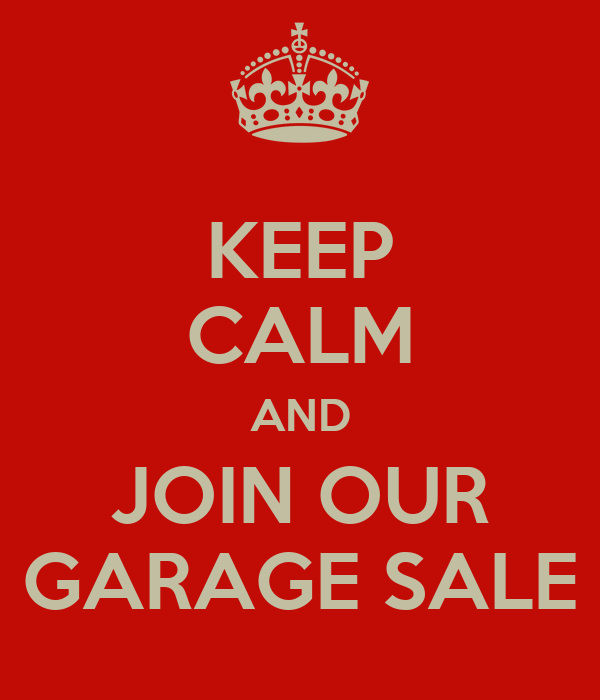 KEEP CALM AND JOIN OUR GARAGE SALE