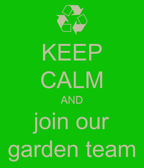 KEEP CALM AND join our garden team