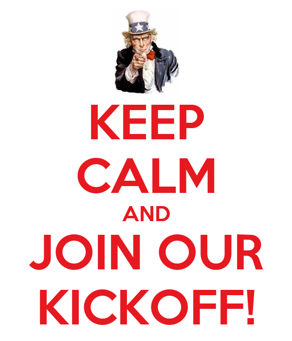 KEEP CALM AND JOIN OUR KICKOFF!