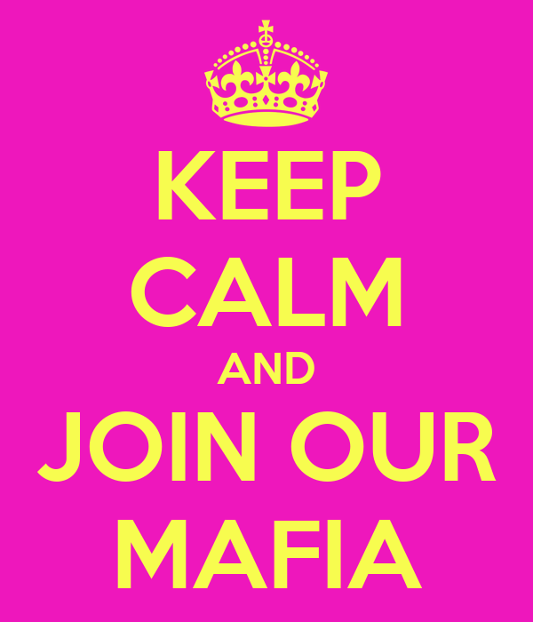 KEEP CALM AND JOIN OUR MAFIA