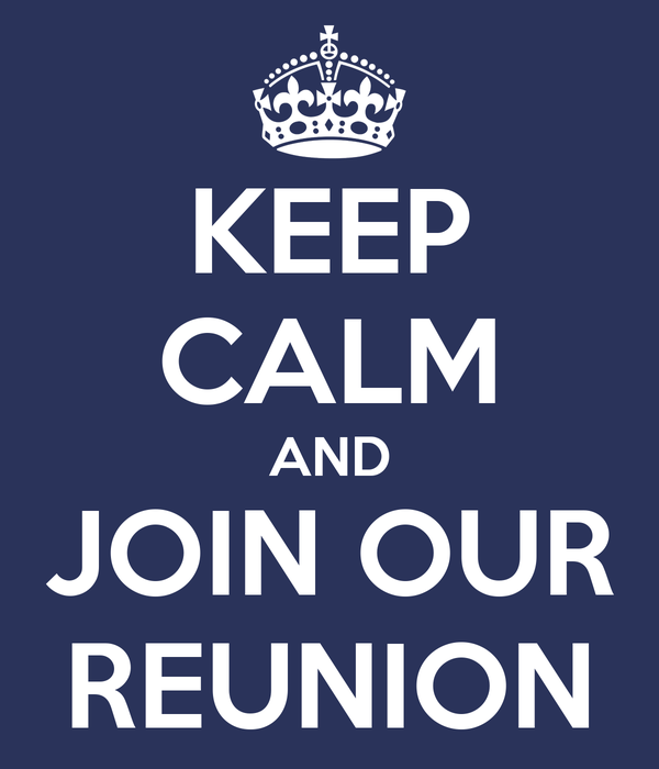 KEEP CALM AND JOIN OUR REUNION