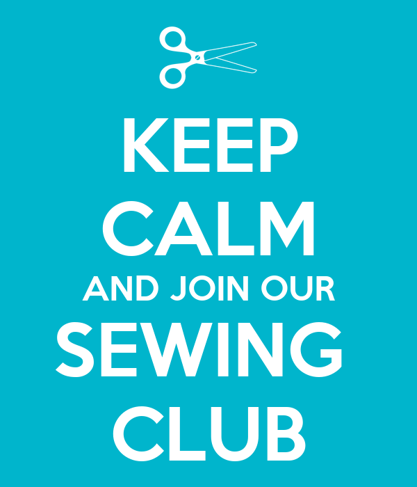 KEEP CALM AND JOIN OUR SEWING  CLUB