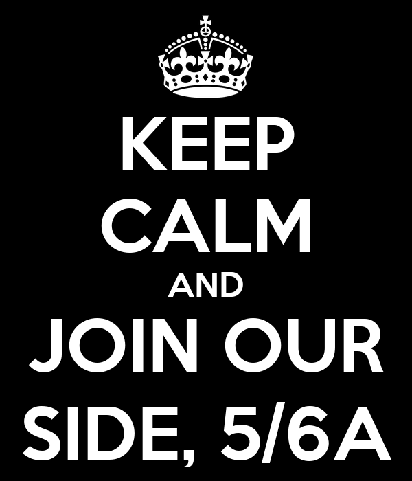 KEEP CALM AND JOIN OUR SIDE, 5/6A