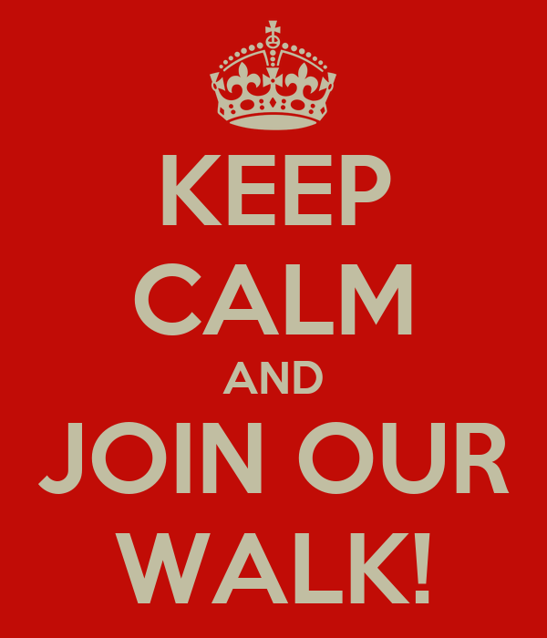 KEEP CALM AND JOIN OUR WALK!