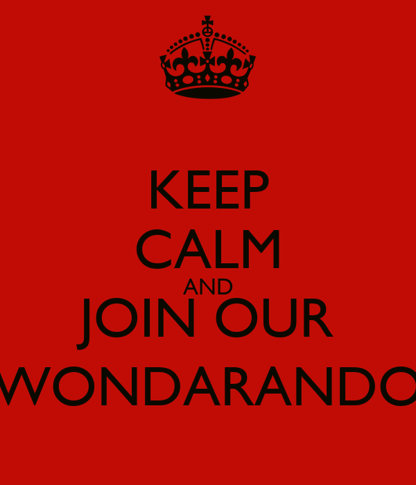 KEEP CALM AND JOIN OUR WONDARANDO