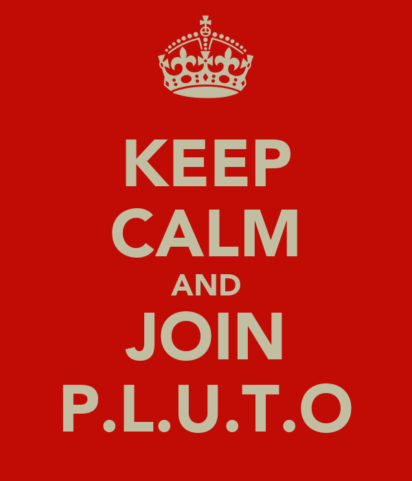 KEEP CALM AND JOIN P.L.U.T.O