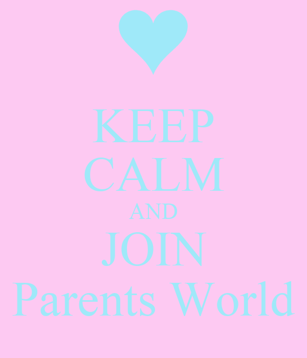 KEEP CALM AND JOIN Parents World