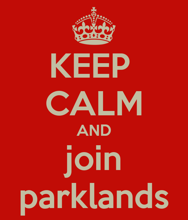 KEEP  CALM AND join parklands