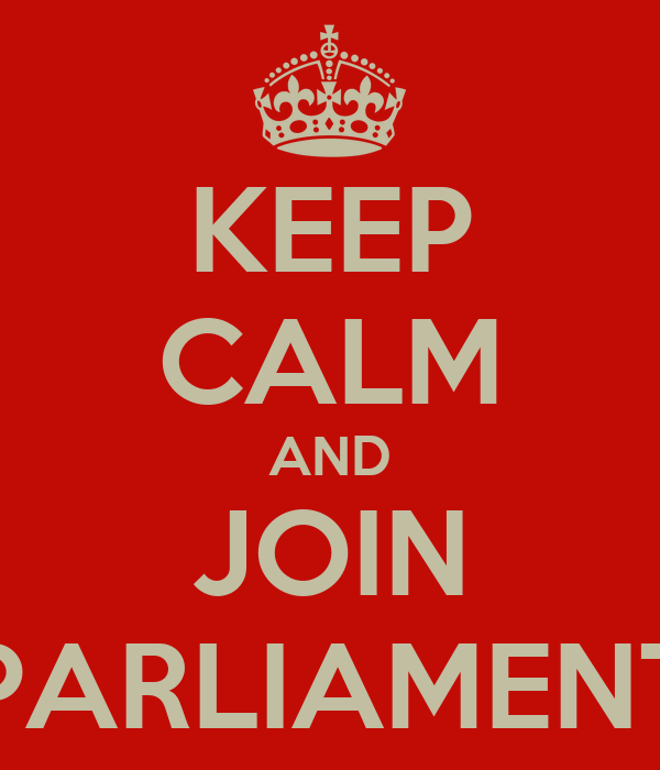 KEEP CALM AND JOIN PARLIAMENT