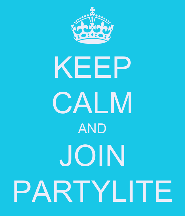 KEEP CALM AND JOIN PARTYLITE