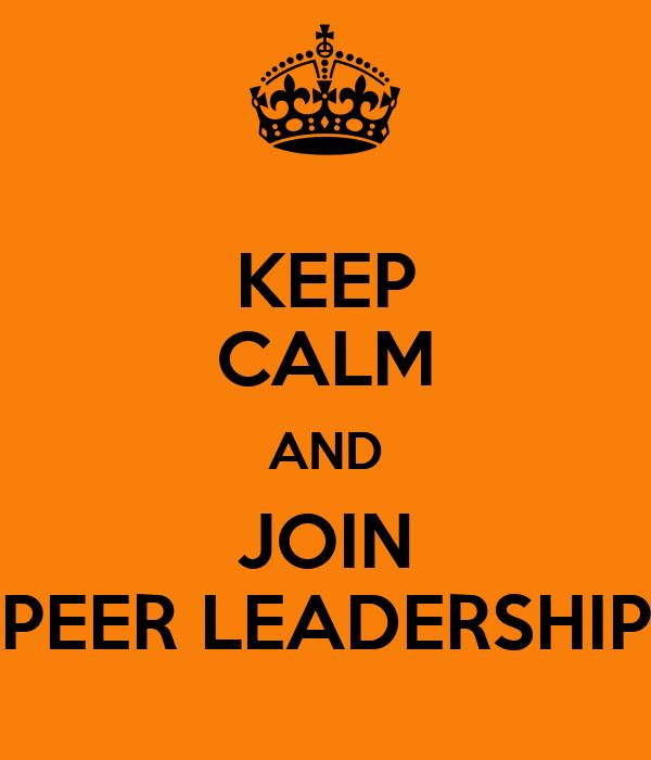 KEEP CALM AND JOIN PEER LEADERSHIP