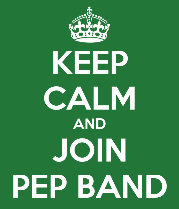 KEEP CALM AND JOIN PEP BAND
