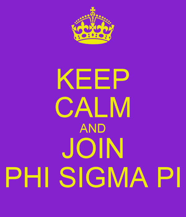 KEEP CALM AND JOIN PHI SIGMA PI